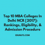 Top 10 MBA Colleges In Delhi NCR [2017]: Rankings, Eligibility, & Admission Procedure