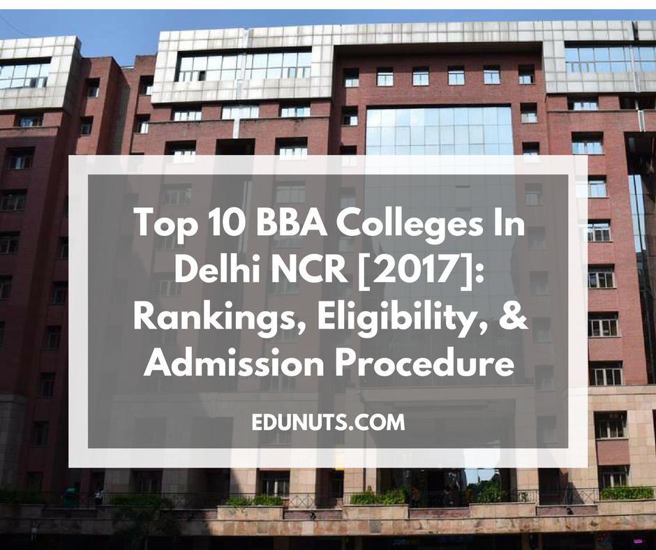 Top 10 BBA Colleges In Delhi NCR [2017]- Rankings, Eligibility, & Admission Procedure