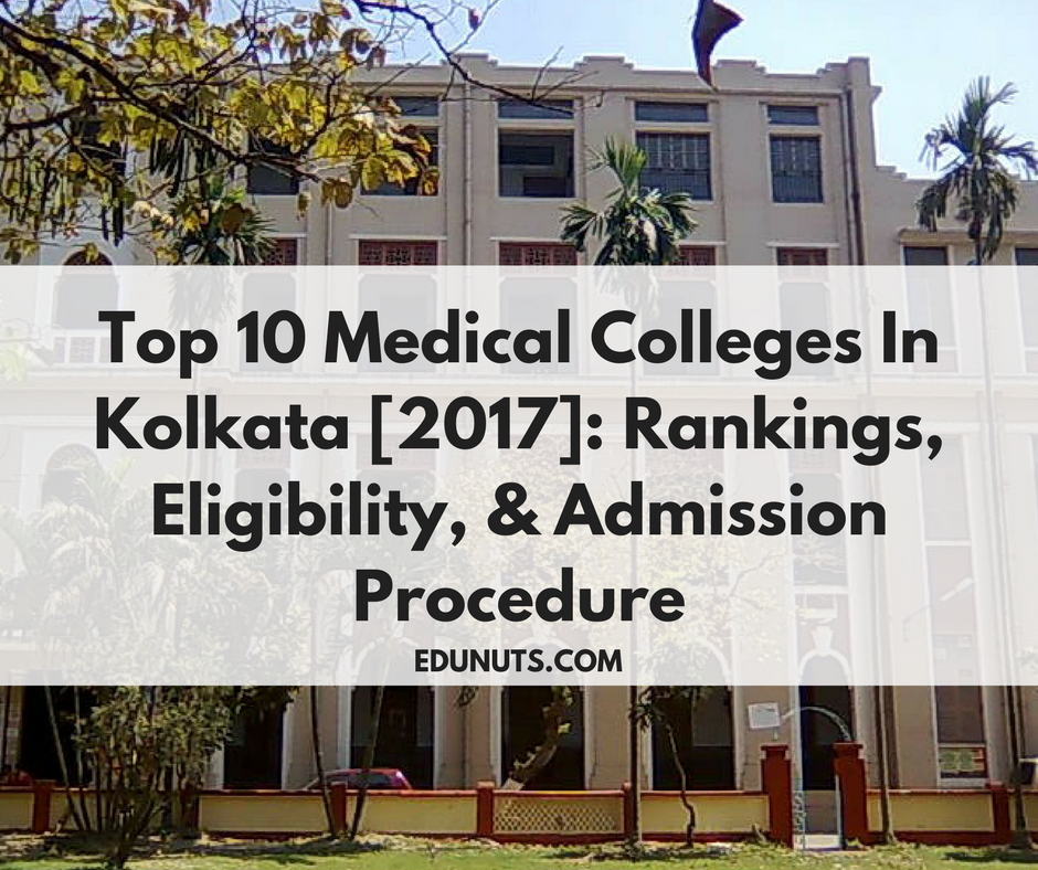Top 10 Medical Colleges In Kolkata [2017]- Rankings, Eligibility, & Admission Procedure