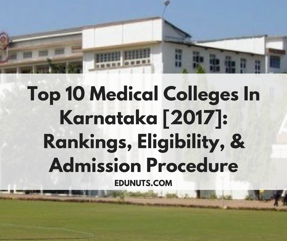 Top 10 Medical Colleges In Karnataka [2017]- Rankings, Eligibility, & Admission Procedure