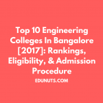 Top 10 Engineering Colleges In Bangalore [2017]: Rankings, Eligibility, & Admission Procedure