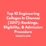 Top 10 Engineering Colleges In Chennai [2017]: Rankings, Eligibility, & Admission Procedure