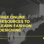 Useful & Free Online Resources To Learn Fashion Designing