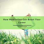 How Meditation Can Boost Your Career Effectively & Efficiently