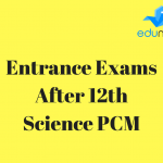 A Complete List of Entrance Exams After 12th Science PCM