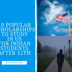 Top 10 Scholarships for Indian Students to Study in US After 12th