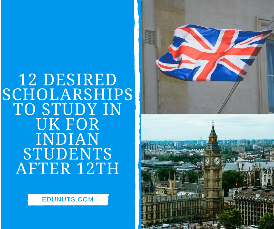 12 DESIRED SCHOLARSHIPS TO STUDY IN UK FOR INDIAN STUDENTS AFTER 12TH