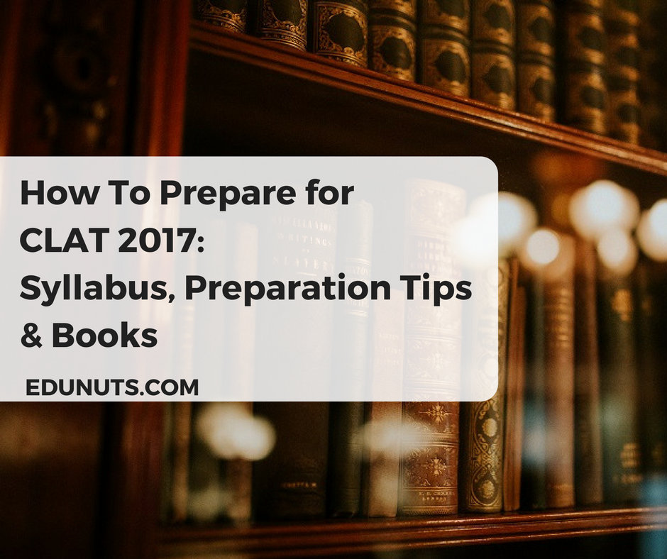 How To Prepare for CLAT 2017- Syllabus, Preparation Tips & Books