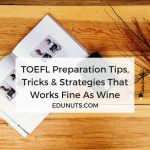 TOEFL Preparation Tips, Tricks & Strategies That Works Fine As Wine