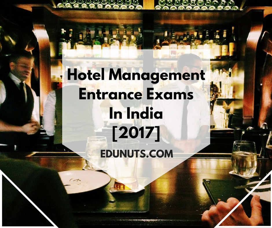Hotel Management Entrance Exams In India [2017]