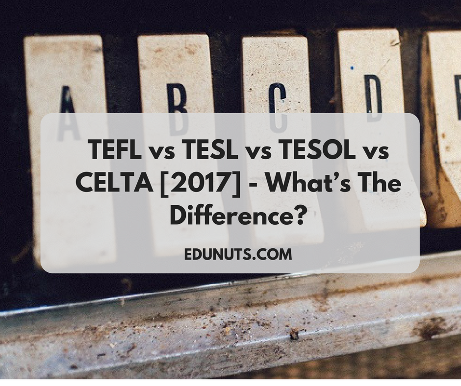 TEFL vs TESL vs TESOL vs CELTA [2017] - What's The Difference-