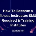 How To Become A Fitness Instructor: Skills Required & Training Institutes