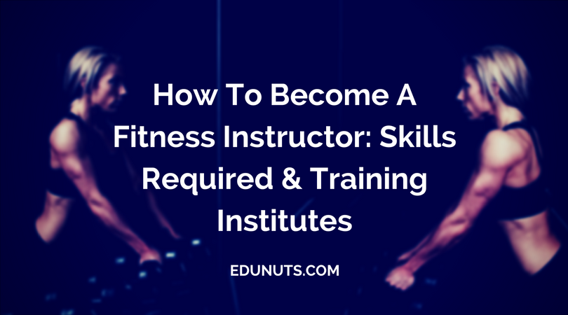 How To Become A Fitness Instructor- Skills Required & Training Institutes