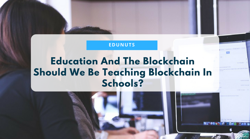Education And The Blockchain – Should We Be Teaching Blockchain In Schools?